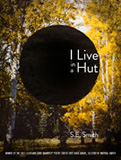 I Live in a Hut by S.E. Smith