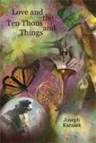 Love and the Ten Thousand Things by Joseph Karasek